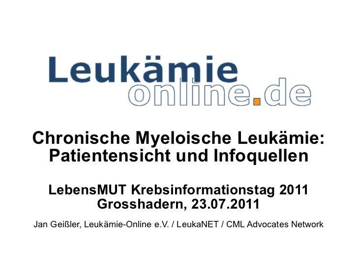 Chronische Myeloische Leukämie: Patientensicht und Infoquellen LebensMUT Krebsinformationstag 2011 Grosshadern, 23.07.20...