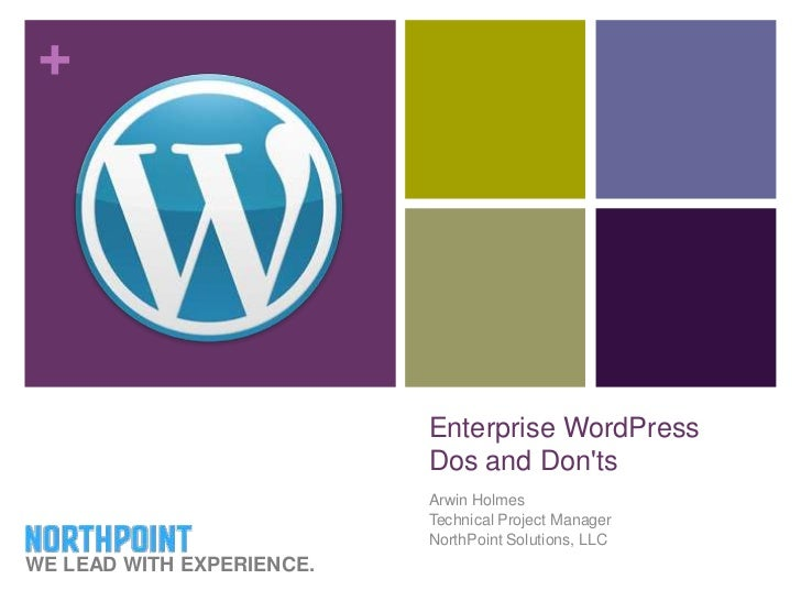Enterprise WordPressDos and Don'ts<br />Arwin Holmes<br />Technical Project Manager<br />NorthPoint Solutions, LLC<br />WE...