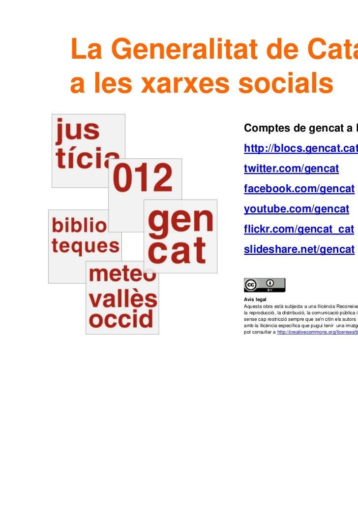 La Generalitat de Catalunya    a les xarxes socials                Comptes de gencat a les xarxes socials:                ...