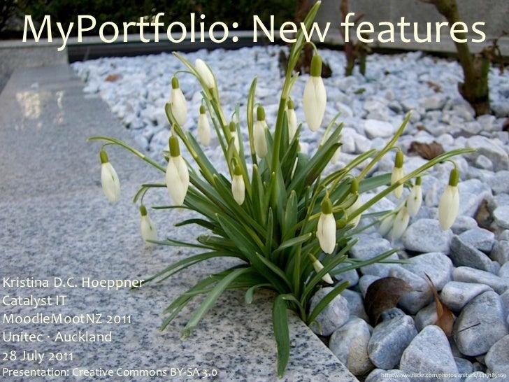 MyPortfolio: New featuresKristina D.C. HoeppnerCatalyst ITMoodleMootNZ 2011Unitec ‧ Auckland28 July 20...