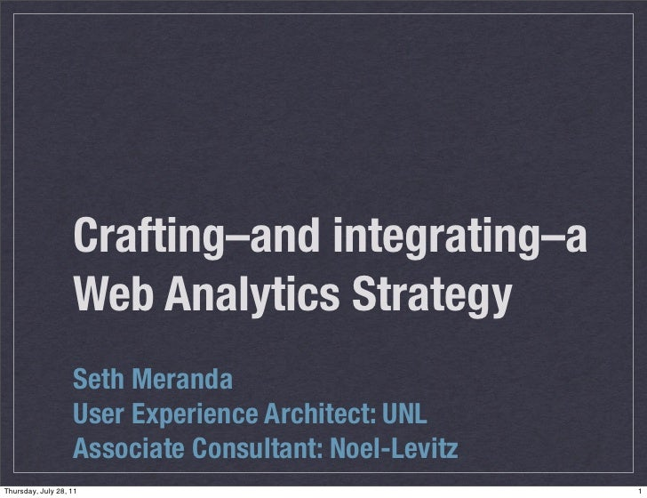 Crafting‒and integrating‒a                   Web Analytics Strategy                   Seth Meranda                   User ...
