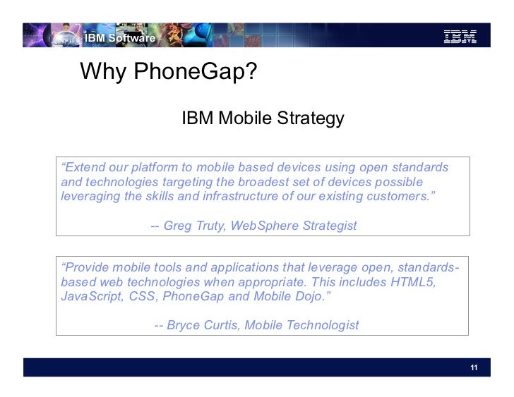 """Why PhoneGap?                     IBM Mobile Strategy""""Extend our platform to mobile based devices using open standardsand ..."""