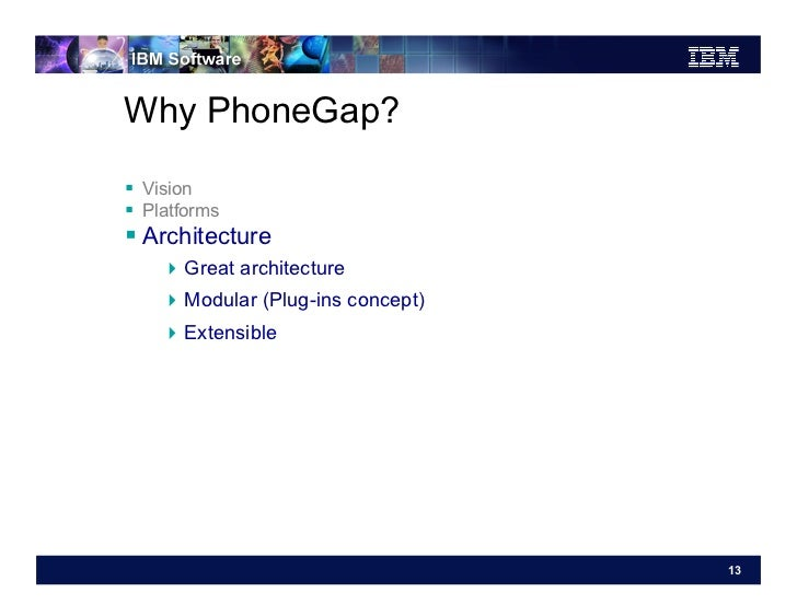 Why PhoneGap? Vision Platforms Architecture    Great architecture    Modular (Plug-ins concept)    Extensible ...