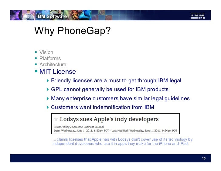 Why PhoneGap? Vision Platforms Architecture MIT License    Friendly licenses are a must to get through IBM legal...