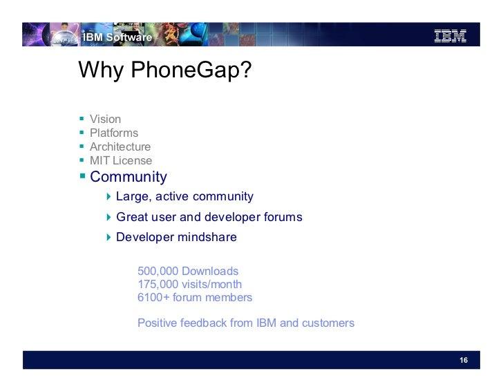 Why PhoneGap?   Vision   Platforms   Architecture   MIT License Community       Large, active community       ...