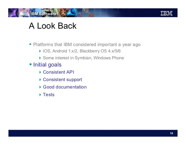 A Look Back Platforms that IBM considered important a year ago     iOS, Android 1.x/2, Blackberry OS 4.x/5/6     Som...
