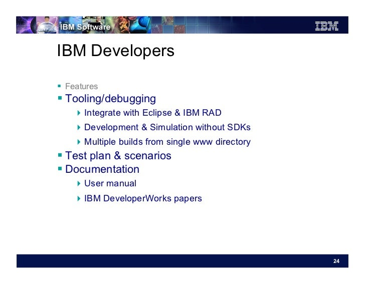 IBM Developers Features Tooling/debugging    Integrate with Eclipse & IBM RAD    Development & Simulation without ...