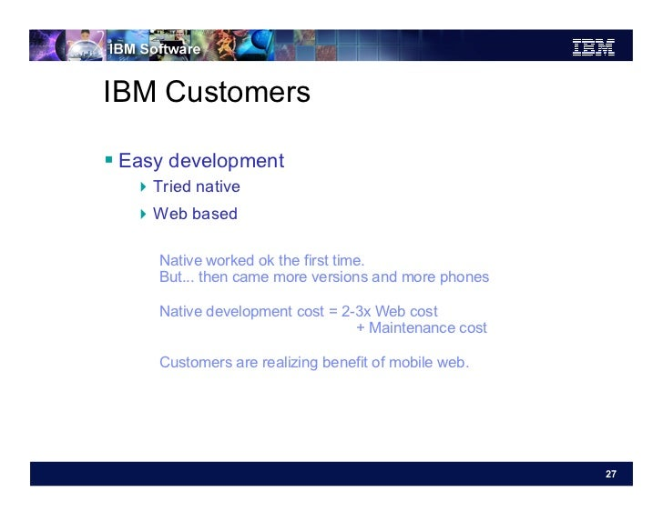 IBM Customers Easy development   Tried native   Web based      Native worked ok the first time.      But... then cam...