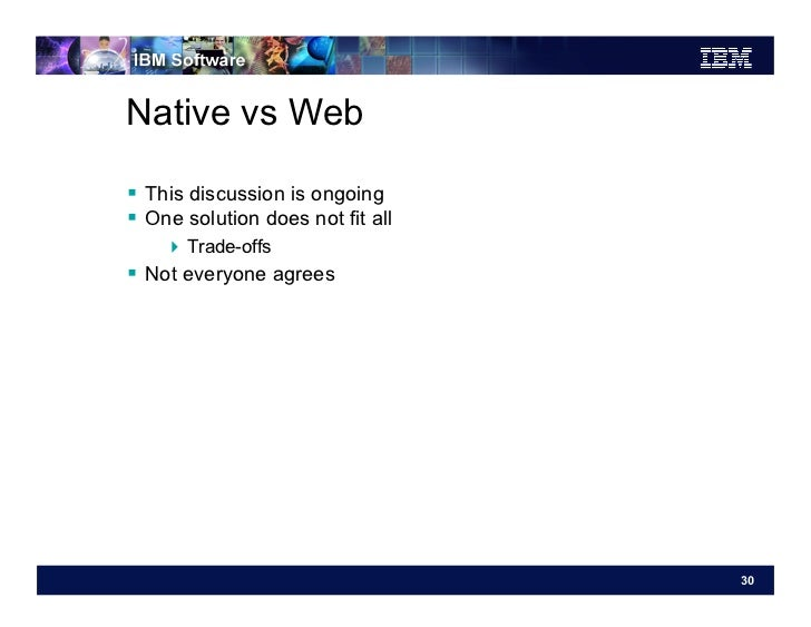 Native vs Web This discussion is ongoing One solution does not fit all     Trade-offs Not everyone agrees         ...