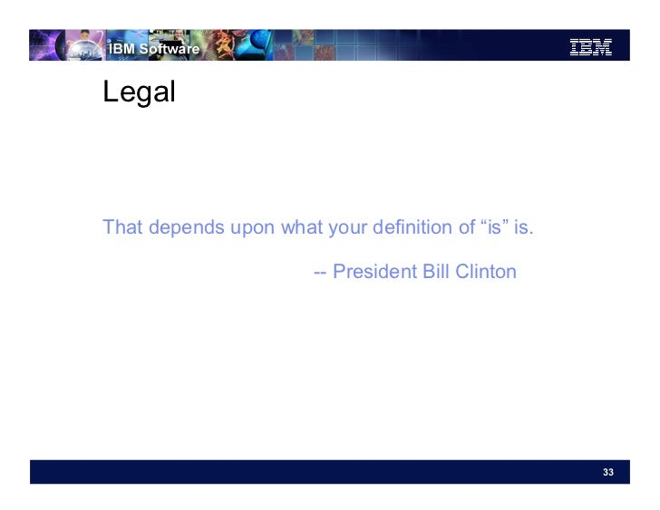 """LegalThat depends upon what your definition of """"is"""" is.                        -- President Bill Clinton                  ..."""