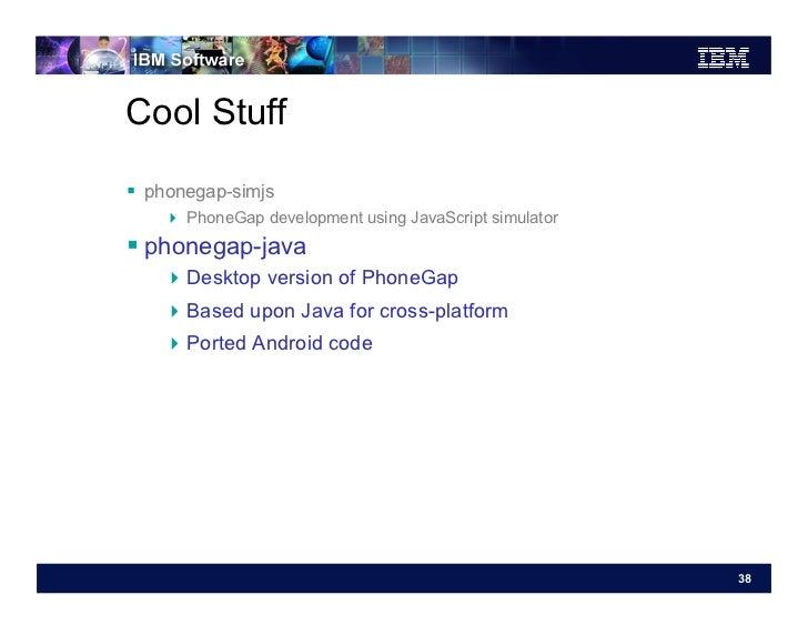 Cool Stuff phonegap-simjs     PhoneGap development using JavaScript simulator phonegap-java    Desktop version of ...