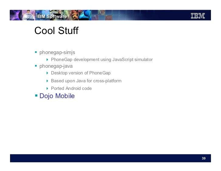 Cool Stuff phonegap-simjs     PhoneGap development using JavaScript simulator phonegap-java     Desktop version of...
