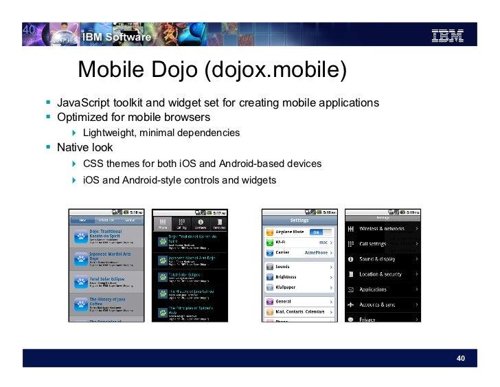 40           Mobile Dojo (dojox.mobile)      JavaScript toolkit and widget set for creating mobile applications      O...