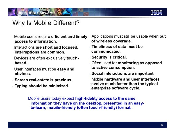 Why Is Mobile Different?    Mobile users require efficient and timely      Applications must still be usable when out  ...
