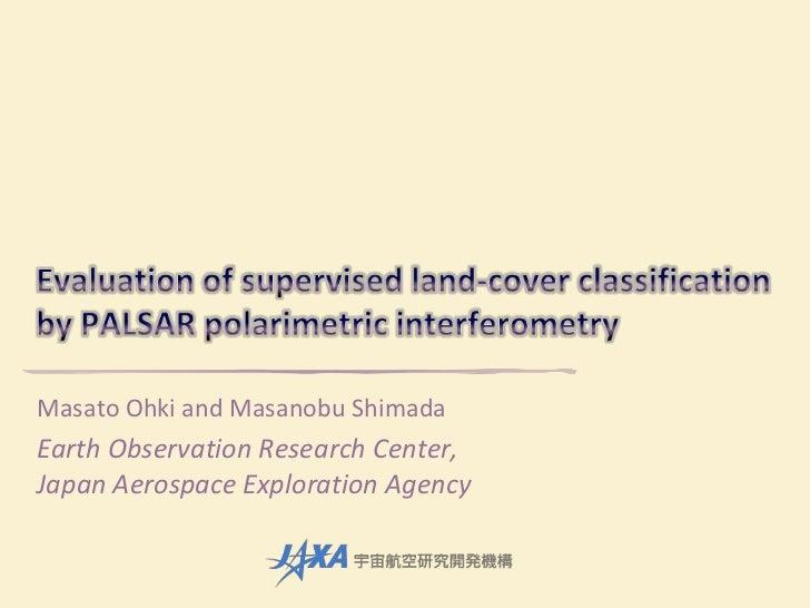 Evaluation of supervised land-cover classification by PALSAR polarimetric interferometry<br />Masato Ohki and Masanobu Shi...