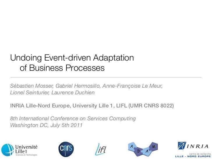 Undoing Event-driven Adaptation  of Business ProcessesSébastien Mosser, Gabriel Hermosillo, Anne-Françoise Le Meur,Lionel ...