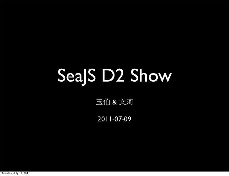 SeaJS D2 Show                                 &                             2011-07-09Tuesday, July 12, 2011