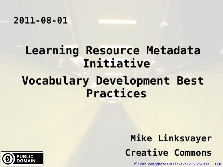 2011-08-01 Learning Resource Metadata Initiative Vocabulary Development Best Practices Mike Linksvayer Creative Commons fl...