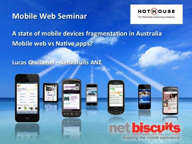 Mobile Web SeminarA state of mobile devices fragmenta6on in AustraliaMobile web vs Na6ve apps?Lu...