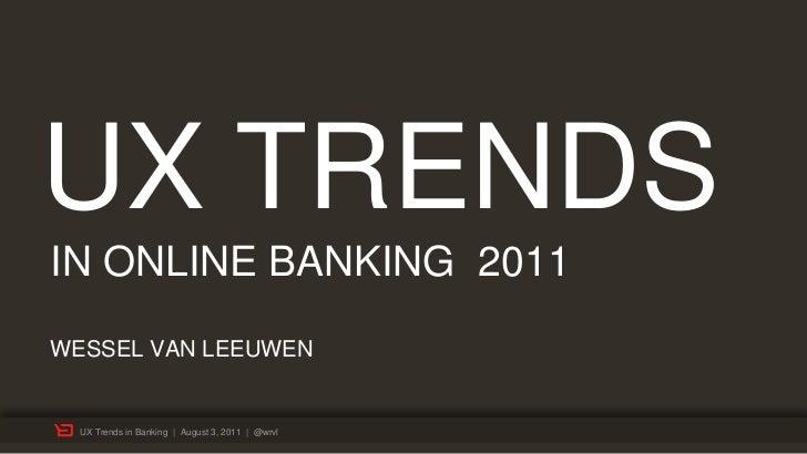 UX TRENDSIN ONLINE BANKING 2011WESSEL VAN LEEUWEN  UX Trends in Banking | August 3, 2011 | @wrvl