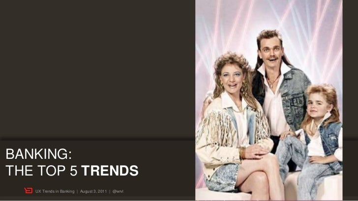 BANKING:THE TOP 5 TRENDS   UX Trends in Banking | August 3, 2011 | @wrvl