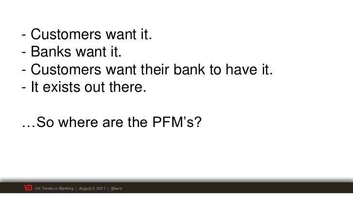 """- Customers want it.- Banks want it.- Customers want their bank to have it.- It exists out there.…So where are the PFM""""s? ..."""