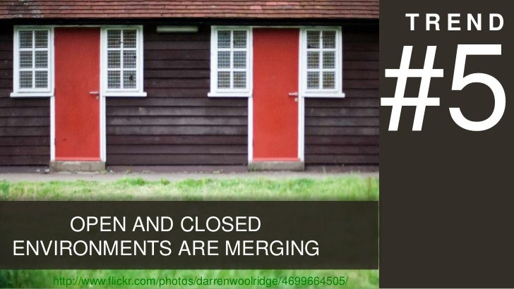 TREND                                                              #5     OPEN AND CLOSEDENVIRONMENTS ARE MERGING   http:/...