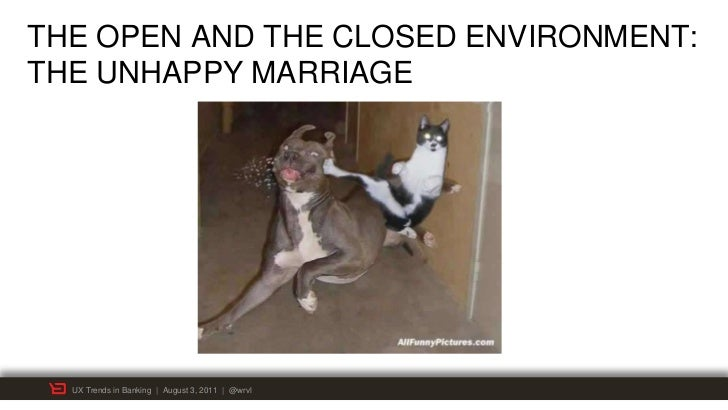 THE OPEN AND THE CLOSED ENVIRONMENT:THE UNHAPPY MARRIAGE  UX Trends in Banking | August 3, 2011 | @wrvl