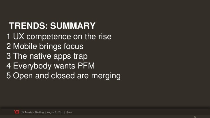 TRENDS: SUMMARY1 UX competence on the rise2 Mobile brings focus3 The native apps trap4 Everybody wants PFM5 Open and close...