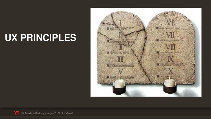 UX PRINCIPLES  UX Trends in Banking | August 3, 2011 | @wrvl