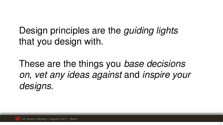 Design principles are the guiding lightsthat you design with.These are the things you base decisionson, vet any ideas agai...