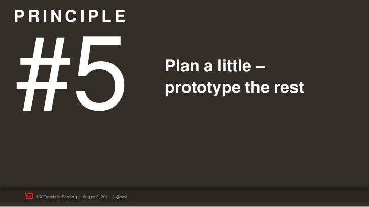 PRINCIPLE#5                                               Plan a little –                                                 ...