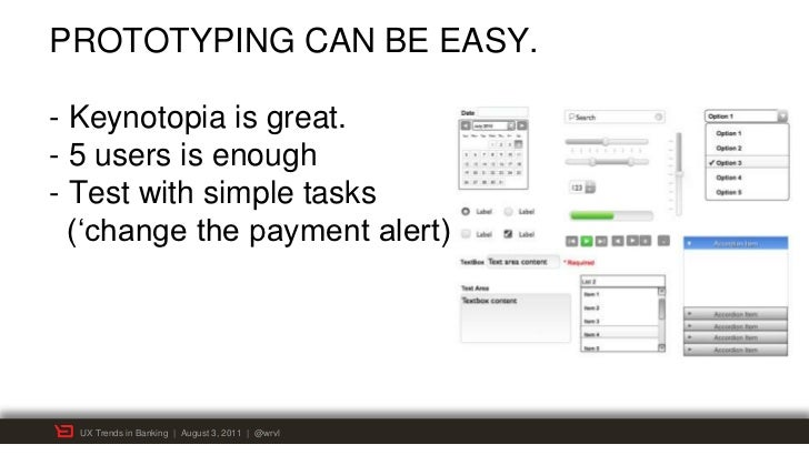 """PROTOTYPING CAN BE EASY.- Keynotopia is great.- 5 users is enough- Test with simple tasks  (""""change the payment alert)  UX..."""