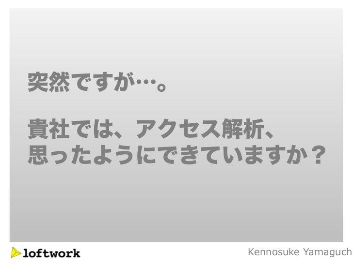 突然ですが…。貴社では、アクセス解析、思ったようにできていますか?          Kennosuke Yamaguch