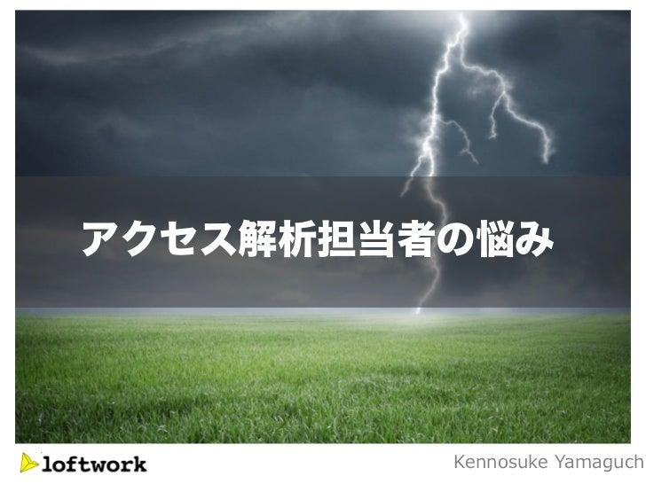 アクセス解析担当者の悩み         Kennosuke Yamaguch