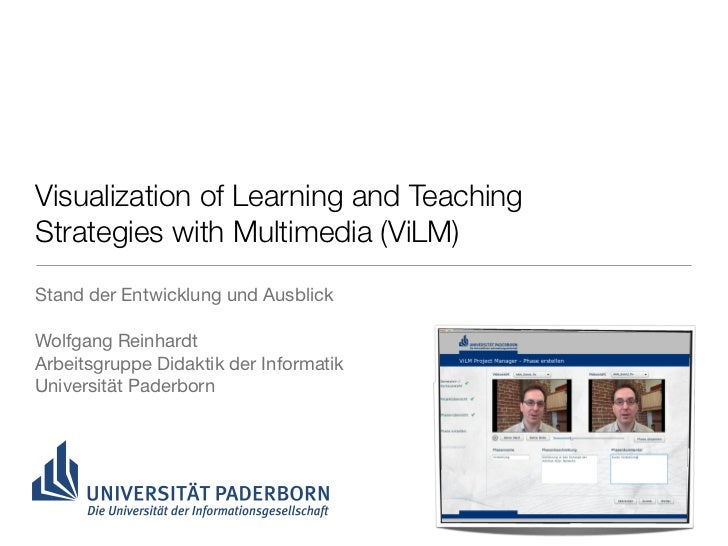 Visualization of Learning and TeachingStrategies with Multimedia (ViLM)Stand der Entwicklung und AusblickWolfgang Reinhard...