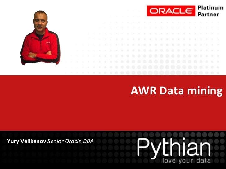 AWR Data miningYury Velikanov Senior Oracle DBA