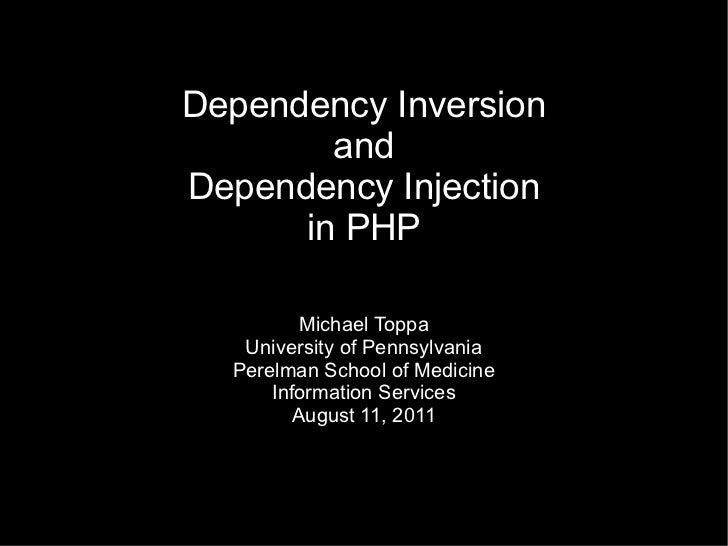 Dependency Inversion        andDependency Injection      in PHP          Michael Toppa   University of Pennsylvania  Perel...