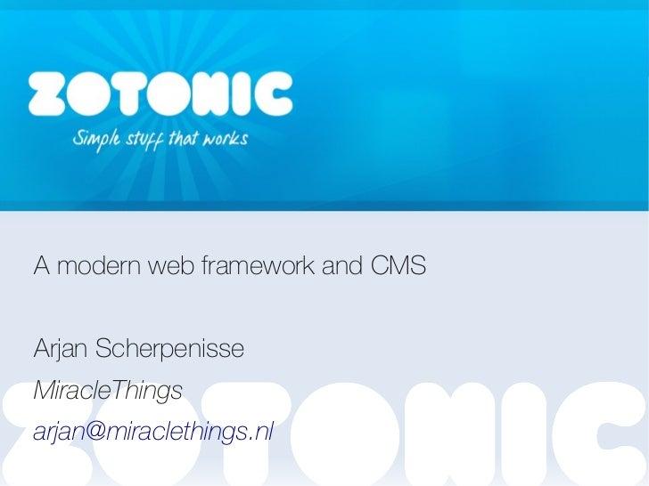 ZotonicA modern web framework and CMSArjan ScherpenisseMiracleThingsarjan@miraclethings.nl