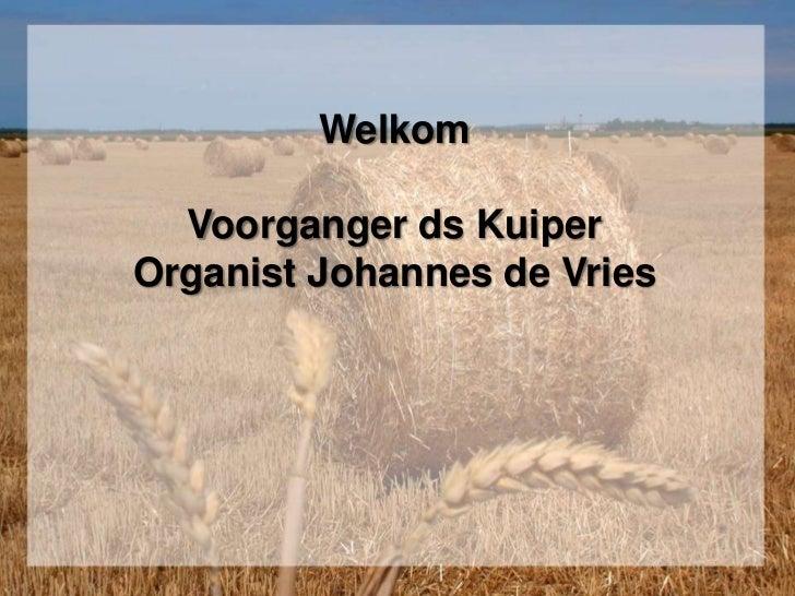 WelkomVoorganger ds KuiperOrganist Johannes de Vries<br />