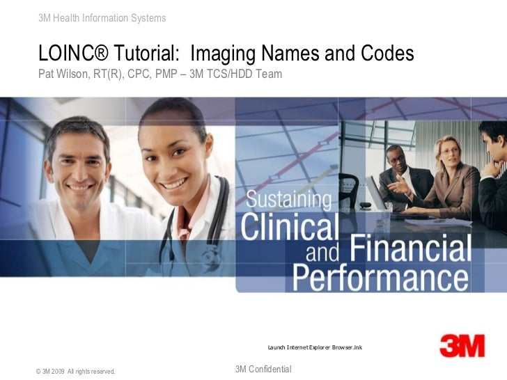 LOINC® Tutorial:  Imaging Names and Codes<br />Pat Wilson, RT(R), CPC, PMP – 3M TCS/HDD Team<br />© 3M 2009  All rights re...