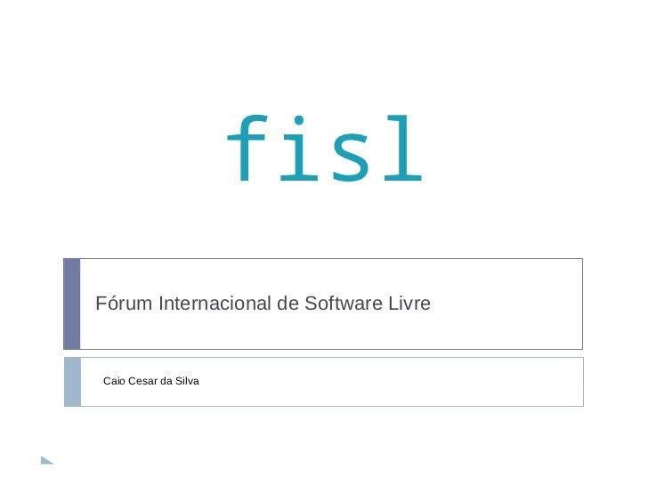 fislFórum Internacional de Software LivreCaio Cesar da Silva