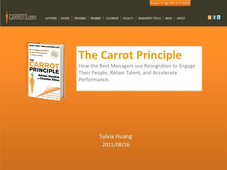 The Carrot PrincipleHow the Best Managers use Recognition to EngageTheir People, Retain Talent, and AcceleratePerformance....
