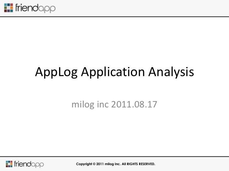AppLog Application Analysis<br />milog inc 2011.08.17<br />