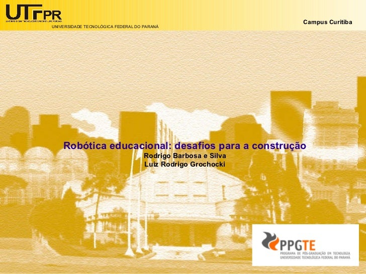 Robótica educacional: desafios para a construção <ul><li>Rodrigo Barbosa e Silva