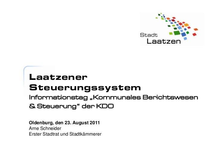 """LaatzenerSteuerungssystemInformationstag """"Kommunales Berichtswesen& Steuerung"""" der KDOOldenburg, den 23. August 2011Arne S..."""