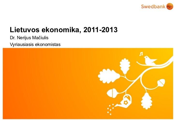 Lietuvos ekonomika, 2011-2013 Dr.  Nerijus Mačiulis Vyriausiasis ekonomistas