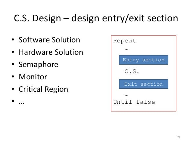 C.S. Design – design entry/exit section  •Software Solution  •Hardware Solution  •Semaphore  •Monitor  •Critical Region  •...