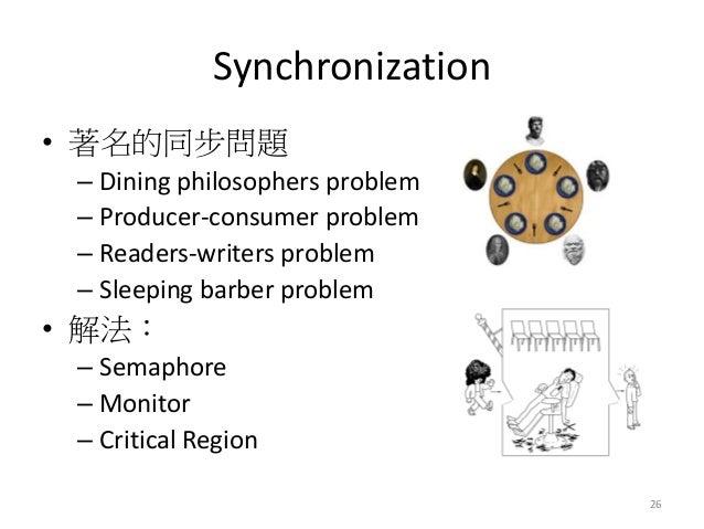 Synchronization  •著名的同步問題  –Dining philosophers problem  –Producer-consumer problem  –Readers-writers problem  –Sleeping b...