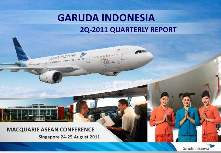 GARUDA INDONESIA                               2Q-2011 QUARTERLY REPORT    MACQUARIE ASEAN CONFERENCE             Singapor...